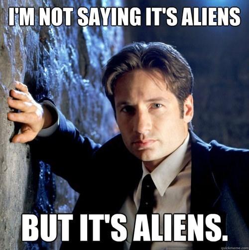 Mulder: I'm not saying it's aliens but it's aliens